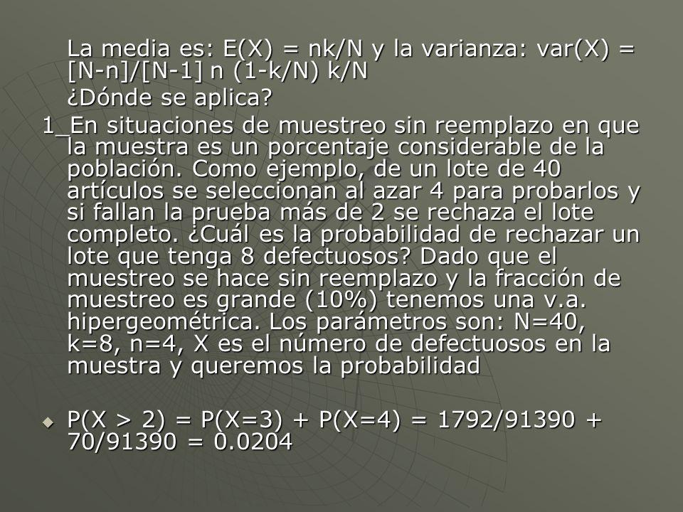La media es: E(X) = nk/N y la varianza: var(X) = [N-n]/[N-1] n (1-k/N) k/N